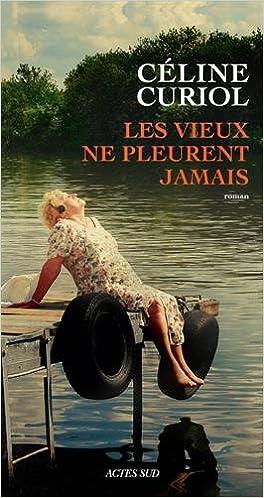 Céline Curiol (2016) - Les vieux ne pleurent jamais