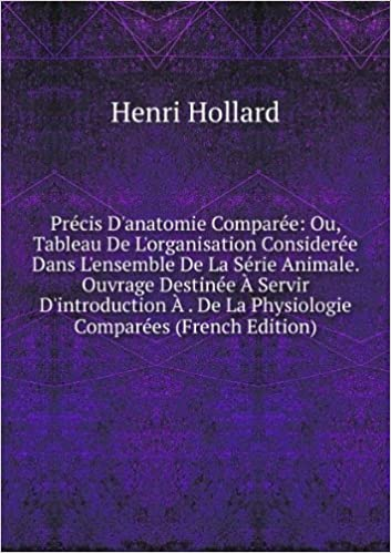 Téléchargement Précis D'anatomie Comparée: Ou, Tableau De L'organisation Considerée Dans L'ensemble De La Série Animale. Ouvrage Destinée Ã? Servir D'introduction Ã? . De La Physiologie Comparées (French Edition) pdf