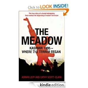 The Meadow: Kashmir 1995 - Where the Terror Began Adrian Levy and Cathy Scott-Clark