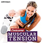 Overcome Muscular Tension: Wash Away Muscle Strain with Subliminal Messages |  Subliminal Guru