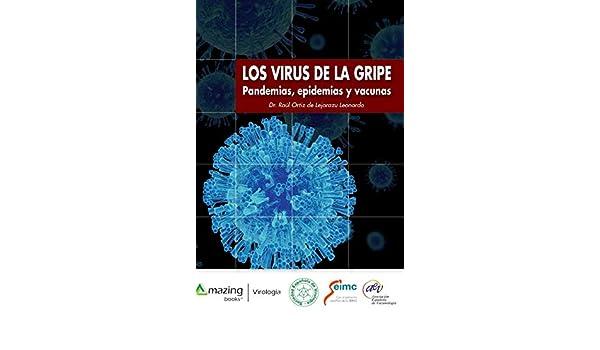 LOS VIRUS DE LA GRIPE: Pandemias, epidemias y vacunas: Amazon.es: Ortiz de Lejarazu Leonardo, Raúl, Sanz Muñoz, Iván: Libros