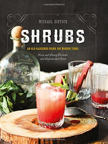 Make cocktail shrub recipes with Shrubs: An Old-Fashioned Drink for Modern Times (Second Edition)