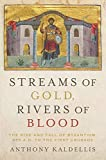 Streams of Gold, Rivers of Blood: The Rise and Fall of Byzantium, 955 A.D. to the First Crusade (Onassis Series in…
