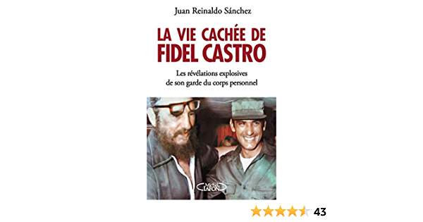 Amazon Com La Vie Cachee De Fidel Castro French Edition Ebook Sanchez Juan Reynaldo Gylden Axel Kindle Store