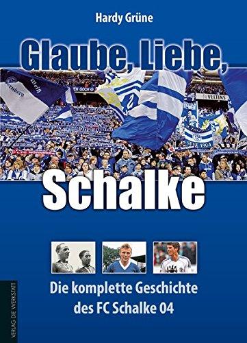 Glaube Liebe Schalke  Die Komplette Geschichte Des FC Schalke 04