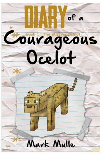 Diary of a Courageous Ocelot (Book 1): The Missing Ocelot (An Unofficial Minecraft Book for Kids Ages 9 - 12 (Preteen) (Volume -