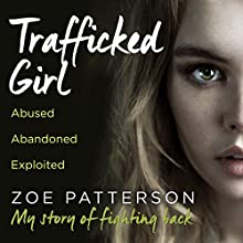 Trafficked Girl: Abused. Abandoned. Exploited. This Is My Story of Fighting Back Audiobook by Zoe Patterson, Jane Smith Narrated by Una Byrne