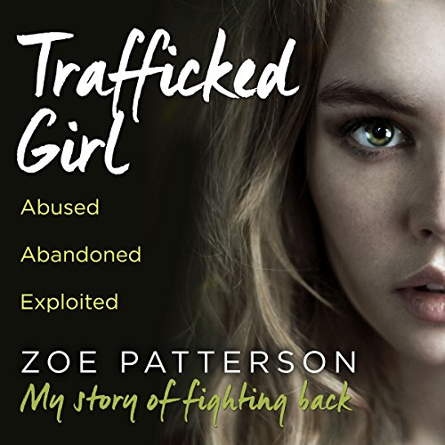 """Trafficked Girl - Abused. Abandoned. Exploited. This Is My Story of Fighting Back"" av Zoe Patterson"