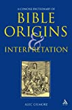 Concise Dictionary of Bible Origins and Interpretation, Gilmore, Alec and Gilmore, 0567030970