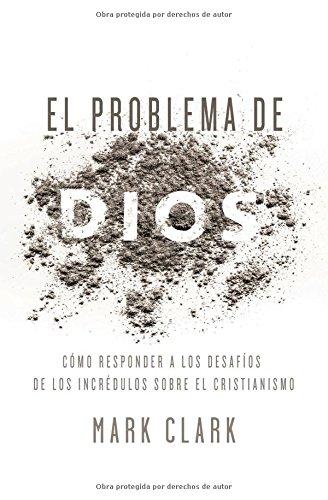 El problema de Dios: Respuestas a los desafíos de un escéptico del cristianismo (Spanish Edition)
