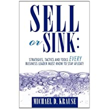 Sell or Sink: Strategies, Tactics and Tools Every Business Leader Must Know to Stay Afloat!