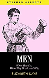 Men: What They Do, What They Think, and Why... (Byliner Selects)