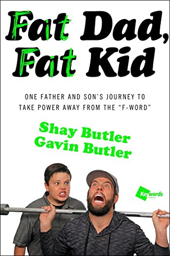 Fat Dad, Fat Kid: One Father and Son's Journey to Take Power Away from the F-Word