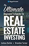 img - for The Ultimate Beginner's Guide to Real Estate Investing: A Step-by-Step Guide to Achieving Financial Freedom Through Real Estate Investing book / textbook / text book