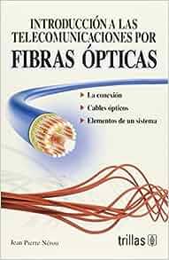 INTRODUCCION A LAS TELECOMUNICACIONES POR FIBRAS OPTICAS: JEAN PIERRE NEROU: 9789682438516: Amazon.com: Books
