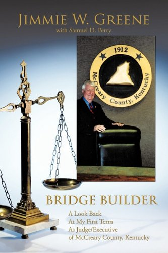 Read Online Bridge Builder: A Look Back at My First Term as Judge/Executive of McCreary County, Kentucky pdf