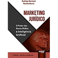 Marketing Jurídico. O Poder das Novas Mídias & Inteligência Artificial