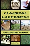 Classical Labyrinths: Construction Manual