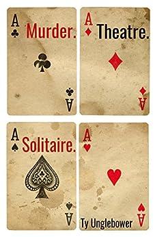 Murder. Theatre. Solitaire. by [Unglebower, Ty]