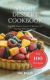 Vegan Dessert Cookbook: Top 100 Vegan Desserts Recipes for Eating Well Everyday