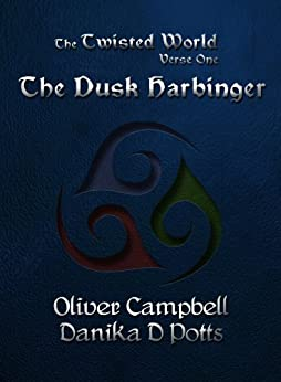 The Twisted World Verse One: The Dusk Harbinger by [Campbell, Oliver, Potts, Danika D]