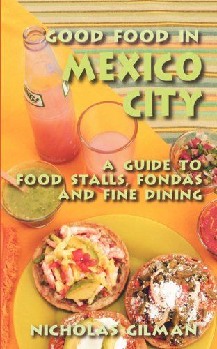 Good Food in Mexico City: A Guide to Food Stalls, Fondas and Fine Dining