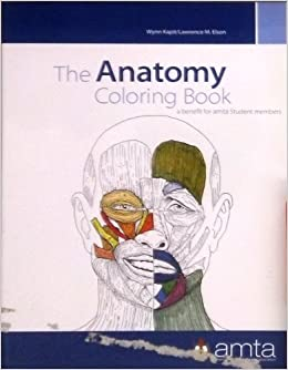 the anatomy coloring book amta student custom edition wynn kapit lawrence m elson 9780558958459 amazoncom books - The Anatomy Coloring Book
