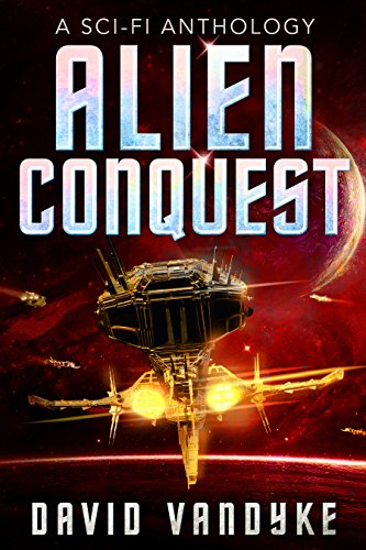 Alien Conquest: Stories of Alien Conflict (Stellar Conquest Series Book ()