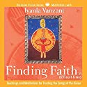 Finding Faith in Difficult Times: Teachings and Meditations for Trusting the Energy of the Divine Speech by Iyanla Vanzant Narrated by Iyanla Vanzant