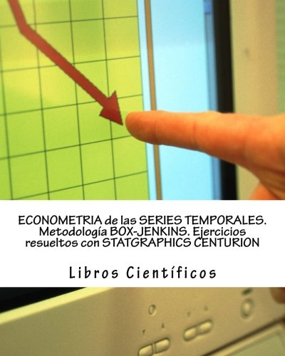 ECONOMETRIA de las SERIES TEMPORALES. Metodología BOX-JENKINS. Ejercicios resueltos con STATGRAPHICS CENTURION (Spanish Edition) ebook