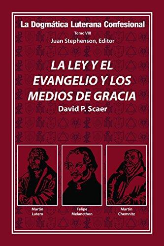 LA LEY Y EL EVANGELIO Y LOS MEDIOS DE GRACIA (La Dogmatica Lutherana Confesional nº 8) (Spanish Edition)
