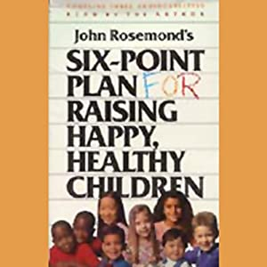 Six-Point Plan for Raising Happy, Healthy Children Hörbuch