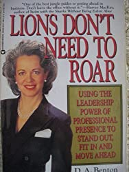 Lions Don't Need to Roar: Using the Leadership Power of Professional Presence to Stand Out, Fit in and Move Ahead