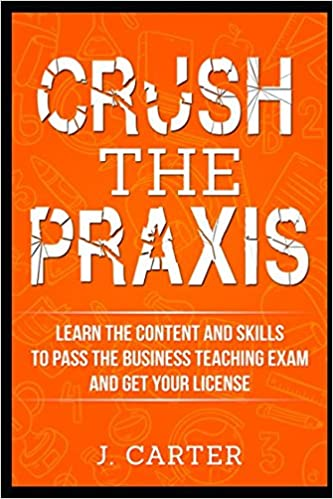 Crush The Praxis Learn The Content And Skills To Pass The