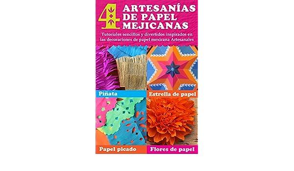 Amazon.com: 4 artesanías de papel mejicanas: tutoriales sencillos y divertidos inspirados en las decoraciones de papel mejicana Artesanales: Piñata, ...