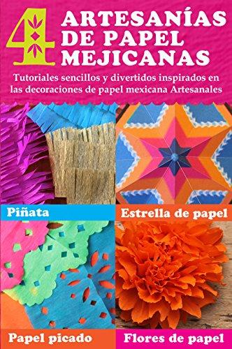 4 artesanías de papel mejicanas: tutoriales sencillos y divertidos inspirados en las decoraciones de papel