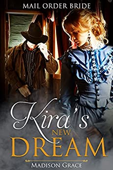 Download for free Mail Order Bride: Kira's New Dream: Western Historical Romance