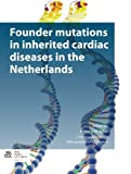 Founder Mutations in Inherited Cardiac Diseases in the Netherlands, Wilde, Arthur A. M. and van Tintelen, Peter, 9036807042