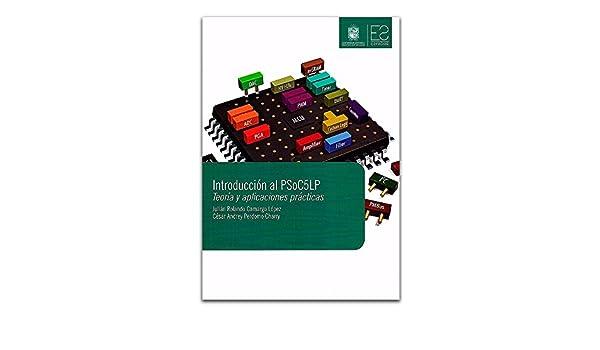 Introducción al PSoC5LP. Teoría y aplicaciones prácticas: Julian Rolando y PERDOMO CHARRY, Cesar CAMARGO LOPEZ: 9789588972183: Amazon.com: Books