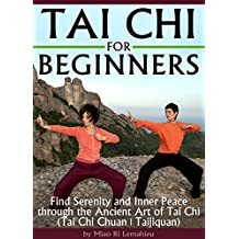 Tai Chi for Beginners: Find Serenity and Inner Peace through the Ancient Art of Tai Chi  (Tai Chi Chuan | Taijiquan)