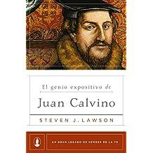 El genio expositivo de Juan Calvino (Un gran legado de héroes de la fe nº 2) (Spanish Edition)
