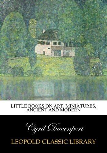 Little books on art. Miniatures, ancient and modern ebook