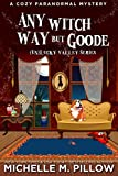 Any Witch Way But Goode: A Cozy Paranormal Mystery ((Un) Lucky Valley Book 2) - Kindle edition by Pillow, Michelle M.. Paranormal Romance Kindle eBooks @ Amazon.com.