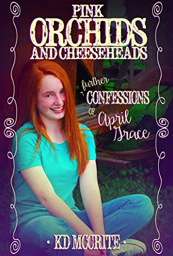 Pink Orchids and Cheeseheads (The Further Confessions of April Grace Book -