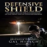 Defensive Shield: An Israeli Special Forces Commander on the Front Line of Counterterrorism | Gal Hirsch