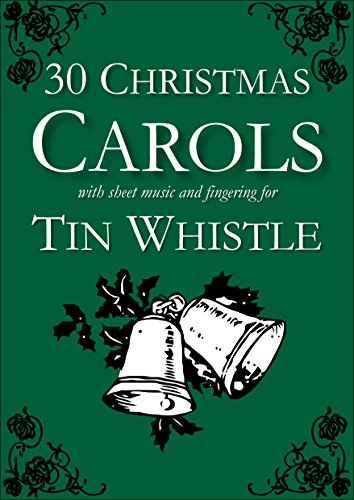 30 Christmas Carols with Sheet Music and Fingering for Tin Whistle (Whistle for Kids Book 1) (Christmas Whistle Songs Penny)