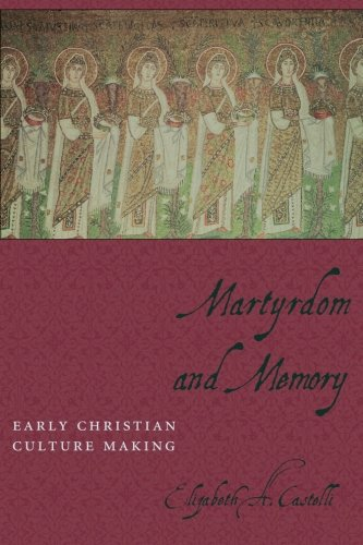 Martyrdom and Memory: Early Christian Culture Making (Gender, Theory, and Religion)