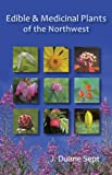 Edible and Medicinal Plants of the Northwest: Alaska, Western Canada & the Northwestern United States