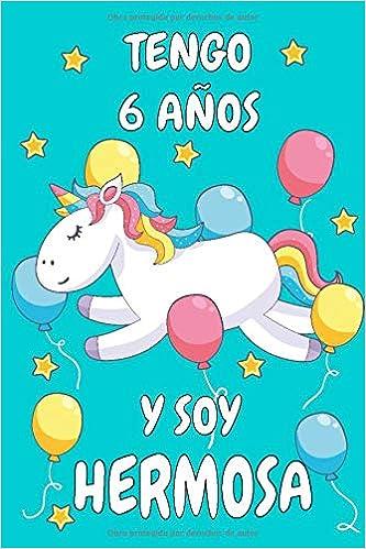 Tengo 6 Años Y Soy Hermosa: Cuaderno De Unicornio Diario ...