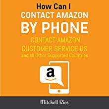 How Can I Contact Amazon by Phone: Contact Amazon Customer Service US and All Other Supported Countries Audiobook by Mitchell Rios Narrated by Michael Sanguinetti